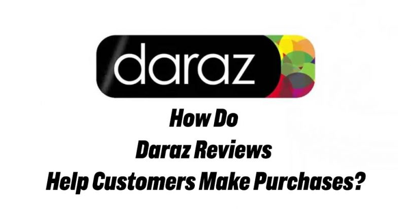 How Do Daraz Reviews Help Customers Make Purchases